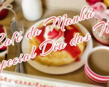 Café da Manhã Para o Dia das Mães