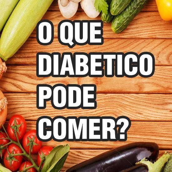 O Que Diabético Pode Comer - Verdades e Mentiras